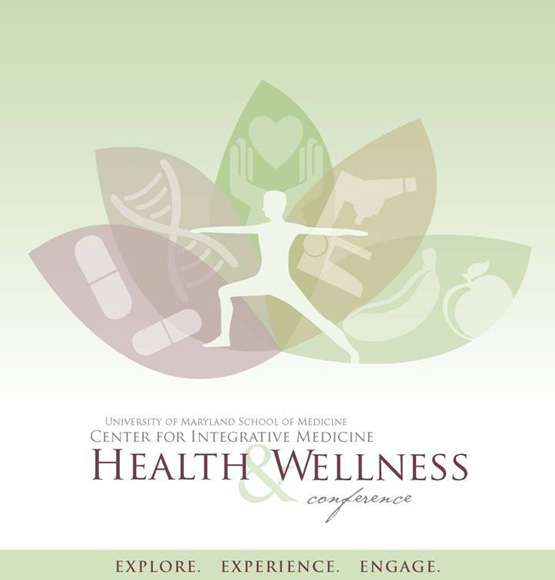 U of MD SCHOOL OF MEDICINE CENTER FOR INTEGRATIVE MEDICINE HEALTH & WELLNESS CONFEREN
